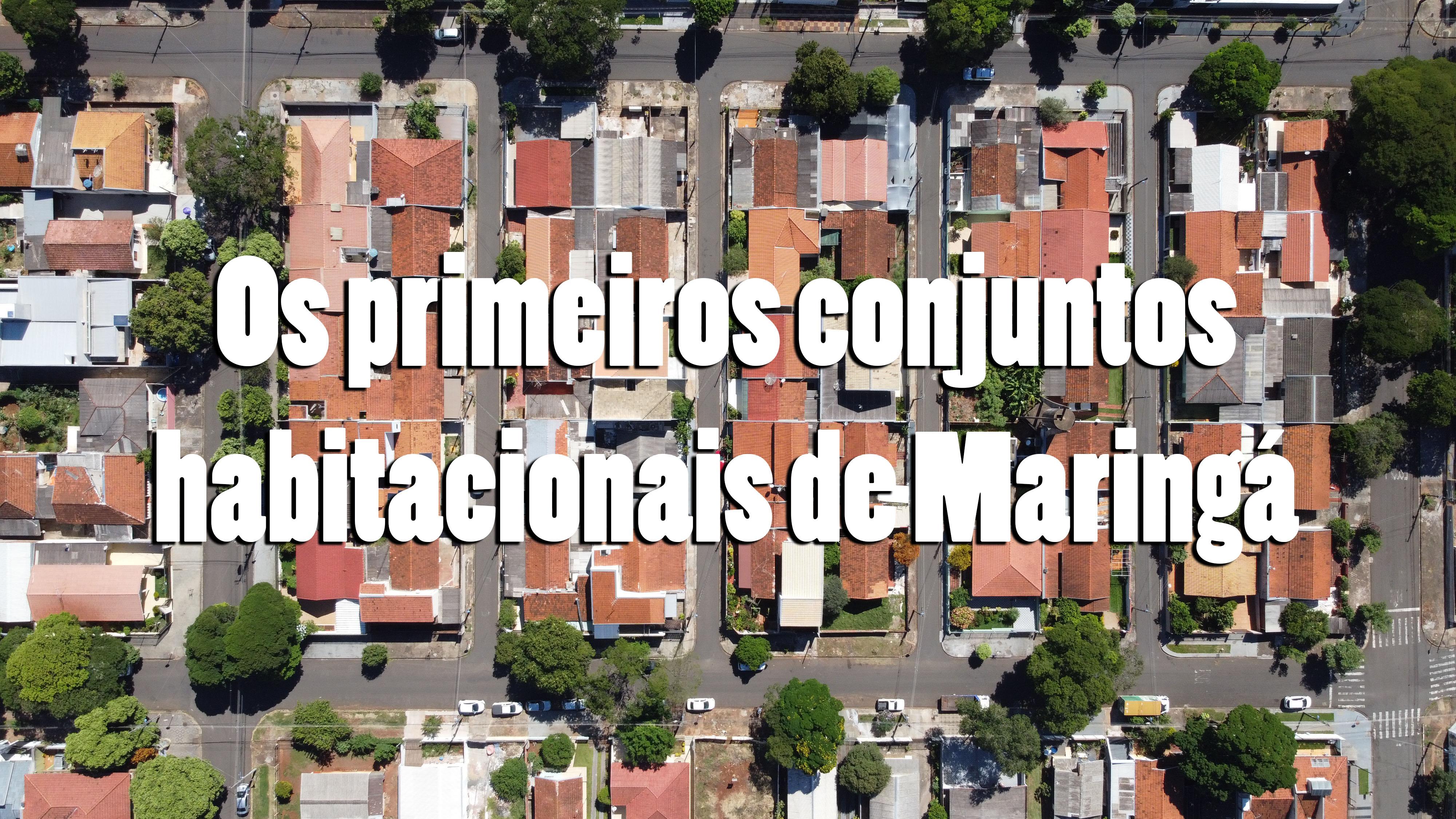 Os primeiros conjuntos habitacionais de Maringá