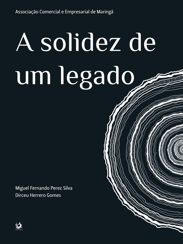 Livro: A solidez de um legado: Associação Comercial e Empresarial de Maringá