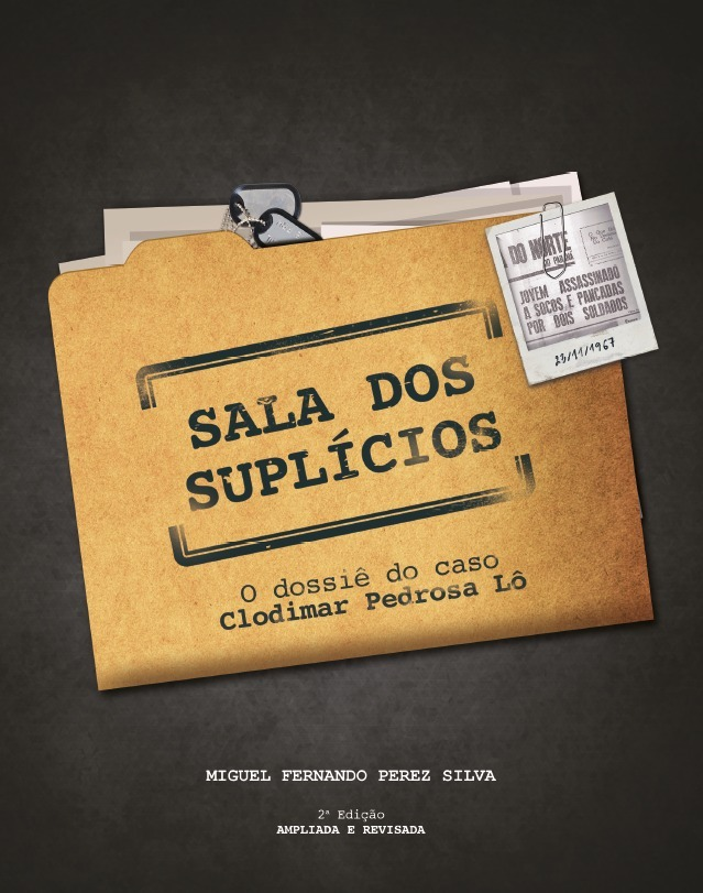 Livro: Sala dos suplícios: o dossiê do caso Clodimar Pedrosa Lô. Edição revisada e ampliada